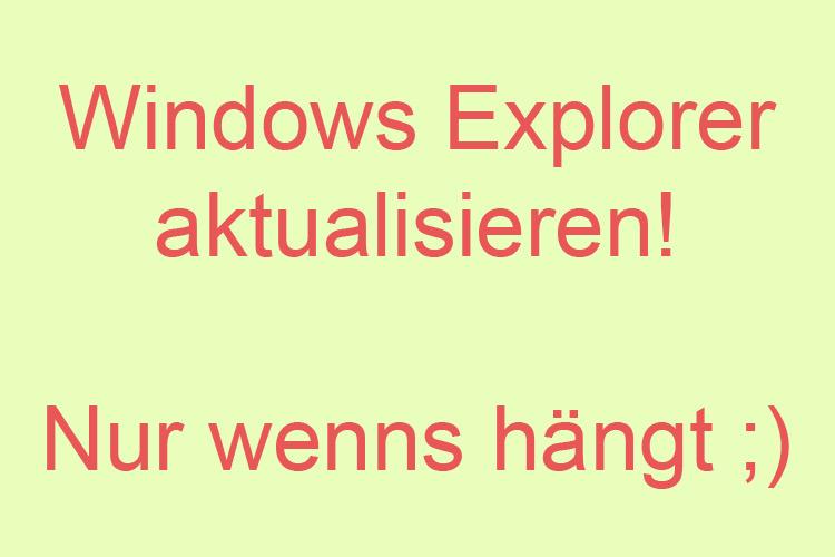 Windows Explorer aktualisieren wenn er hängt