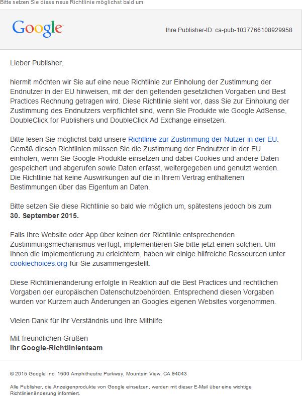 Cookie Richtlinie AdSense - Diese E-Mail erreichte mich als AdSense-Publisher am Montag, dem 27.07.2015 um 14.11 Uhr (MEZ). Die Vorgabe zur Cookie Richtlinie AdSense muss bis 30. September 2015 umgesetzt sein.